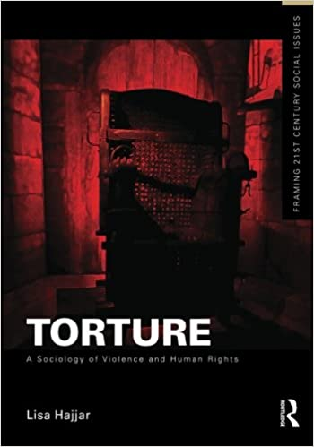 Torture (Framing 21st Century Social Issues): Lisa Hajjar