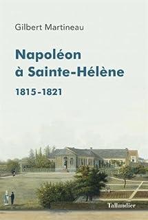 Napoléon à Sainte-Hélène : 1815-1821, Martineau, Gilbert