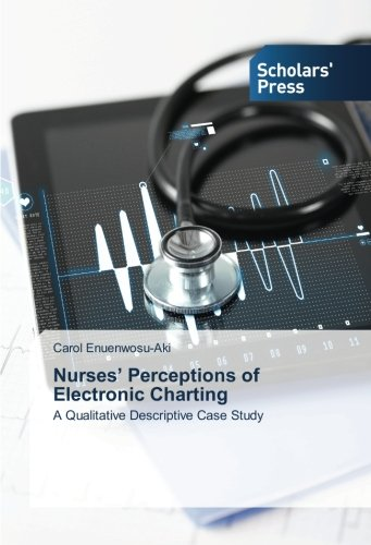 Nurses' Perceptions of Electronic Charting: A Qualitative Descriptive Case Study PDF