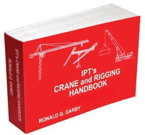 Ipt's crane and rigging training manual 2005 edition by garby.