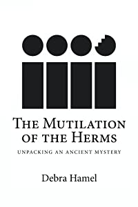 The Mutilation of the Herms: Unpacking an Ancient Mystery