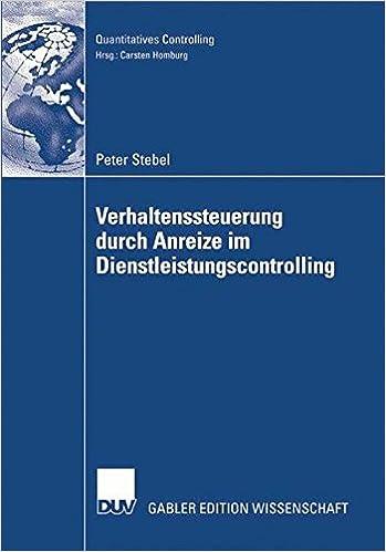Verhaltenssteuerung durch Anreize im Dienstleistungscontrolling (Quantitatives Controlling) (German Edition)