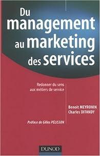 Du management au marketing des services : Redonner du sens aux métiers de service par Benoît Meyronin