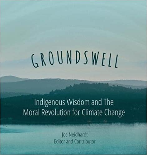 Groundswell- Indigenous Wisdom and The Moral Revolution for Climate Change