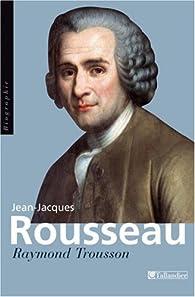 Jean-Jacques Rousseau par Raymond Trousson