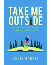 Take Me Outside: Running Across the Canadian Landscape That Shapes Us
