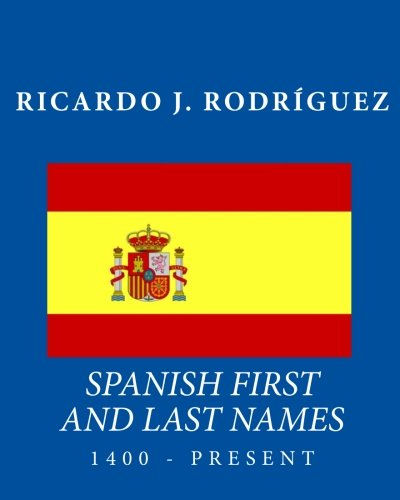 Spanish First And Last Names: 1400 - Present by CreateSpace Independent Publishing Platform