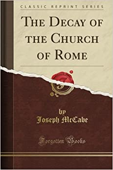 Book The Decay of the Church of Rome (Classic Reprint)