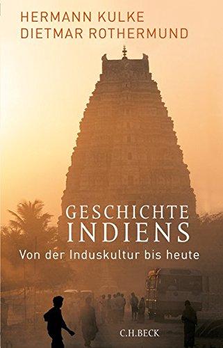 Geschichte Indiens: Von der Induskultur bis heute Taschenbuch – 26. Januar 2018 Hermann Kulke Dietmar Rothermund C.H.Beck 3406720633