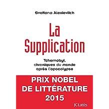 La supplication : Tchernobyl, chroniques du monde après l'apocalypse (Essais et documents) (French Edition)