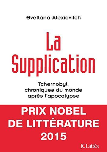 La supplication: Tchernobyl, chroniques du monde après l'apocalypse (Essais et documents) (French Edition)
