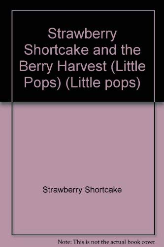 (Strawberry Shortcake and the Berry Harvest (Little Pops))