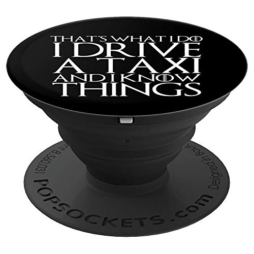 (THAT'S WHAT I DO I DRIVE A TAXI AND I KNOW THINGS Design - PopSockets Grip and Stand for Phones and)