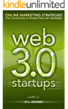 Web 3.0 Startups - Online Marketing Strategies for Launching & Promoting any Business on the Web (Online Marketing Series Book 1)