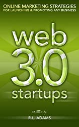 Web 3.0 Startups - Online Marketing Strategies for Launching & Promoting any Business on the Web (Online Marketing Series Book 1) (English Edition)