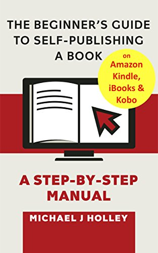 The Beginner's Guide to Self-Publishing A Book on Amazon Kindle, iBooks & Kobo: A Step-by-Step - Hut Michael