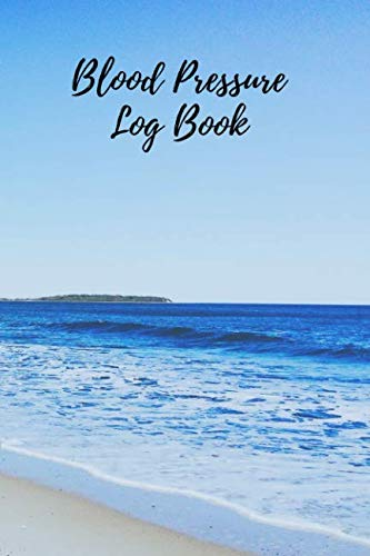 Blood Pressure Log Book: Portable 6x9 inch Daily Blood Pressure Record Book, Great Valuable Gift For Father, Mother and Friends (Beach Scenery) (Low Blood Pressure Causes Symptoms And Treatment)