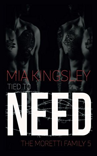 Tied To Need (The Moretti Family, Band 5)