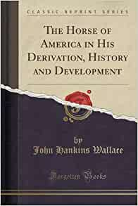 The Horse Of America In His Derivation History And Development