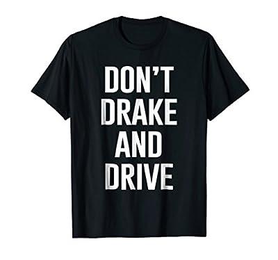 Don't drake and drive T-shirt