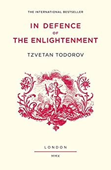 In Defence of the Enlightenment by [Todorov, Tzvetan]