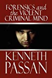 Forensics and the Violent Criminal Mind, Kenneth Passan, 1608135977
