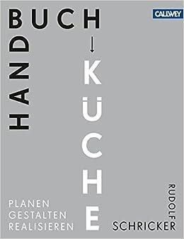Handbuch Küche: Planen. Gestalten. Realisieren: Amazon.de: Rudolf  Schricker: Bücher