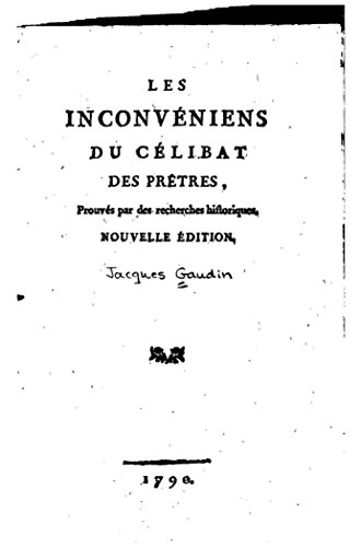 Les inconve?niens du ce?libat des pre?tres prouve?s par des recherches historiques (French Edition)