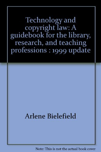 Technology and copyright law: A guidebook for the library, research, and teaching professions : 1999 update