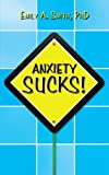 Anxiety Sucks!, Emily A. Smith, 1438980426