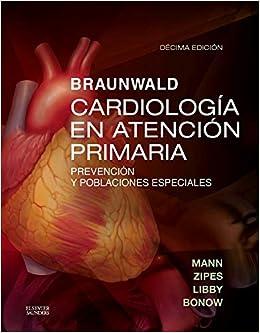 Braunwald. Cardiología En Atención Primaria - 10ª Edición por Douglas L. Mann Md epub