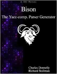 A Bison Parser Bison: The Yacc...