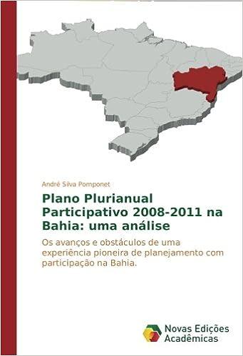 Plano Plurianual Participativo 2008-2011 na Bahia: uma análise: Os avanços e obstáculos de uma experiência pioneira de planejamento com participação na Bahia (Portuguese Edition)