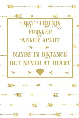 Journal Friends (Best Friends Forever Never Apart Maybe in Distance But Never in Heart: Best Friends Quote Journal, Boho Gold White Arrow Best Friends Forever Lined ... (Best Friends Long Distance Gifts) (Volume 3))