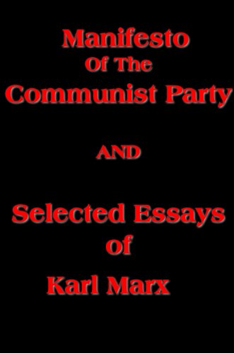 Manifesto Of the Communist Party AND Selected Essays of Karl Marx (with linked TOC) (Karl Marx Jewish Question)