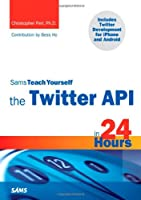Sams Teach Yourself the Twitter API in 24 Hours Front Cover