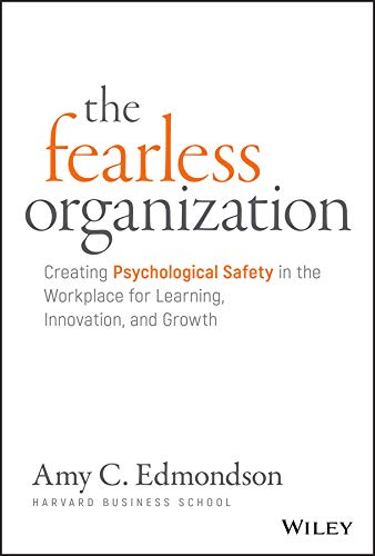 The Fearless Organization  Creating Psychological Safety In The Workplace For Learning Innovation And Growth  English Edition