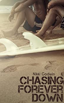 Chasing Forever Down (Drenaline Surf Series Book 1) by [Godwin, Nikki]