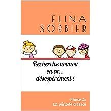 Recherche nounou en or… désespérément !: Phase 2: la période d'essai (French Edition)