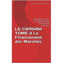 LE-CIPRIANI  TOME 3 Le Financement des Marchés: Manuels et cours La Maîtrise de la commande publique (French Edition)