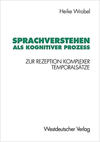 Sprachverstehen als Kognitiver Prozeß: Zur Rezeption komplexer Temporalsätze (Psycholinguistische Studien) (German Edition)