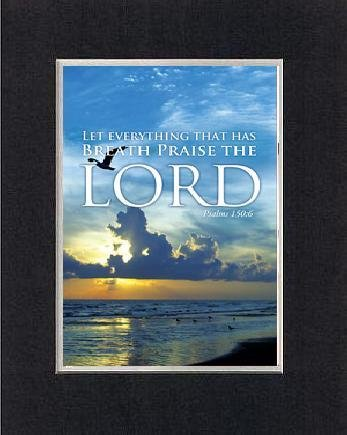 Inspirational Plaques - For everything that has breath praise the Lord Psalms 150:6. . . 8 x 10 Inches Biblical/Religious Verses set in Double Beveled Matting (Black on White) - A Timeless and Priceless Poetry Keepsake Collection -