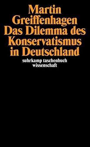 Das Dilemma des Konservatismus in Deutschland: Mit einem neuen Text: >Post-histoire?< Bemerkungen zur Situation des Neokonservatismus aus Anlaß der ... 1986 (suhrkamp taschenbuch wissenschaft)
