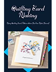 Quilling Card Making: Many Quilling Card Pattern Ideas You Can Make Yourself: Guide to Make Adorable Quilling Card