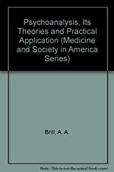 Psychoanalysis, Its Theories and Practical Application (Medicine and Society in America Series)