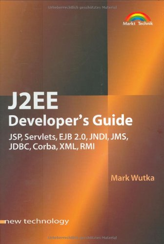 J2EE Developer's Guide JSP, Servlets, EJB 2.0, JNDI, JMS, JDBC, Corba, XML, RMI (New Technology)