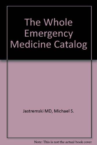 The Whole Emergency Medicine Catalog, 1e