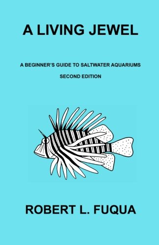 (A Living Jewel: A Beginner's Guide To Saltwater Aquariums Second Edition)