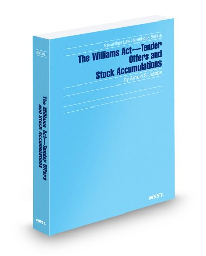 The Williams Act-Tender Offers and Stock Accumulations, 2012 ed. (Securities Law Handbook Series)