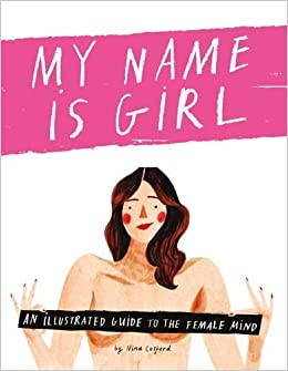My Name Is Girl: An Illustrated Guide To The Female Mind por Nina Cosford epub